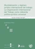 Mundialización y régimen jurídico internacional del trabajo (Libro electrónico)