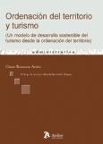 Ordenación del territorio y turismo. Un modelo de desarrollo sostenible del turismo desde la ordenación del territorio (Libro electrónico)